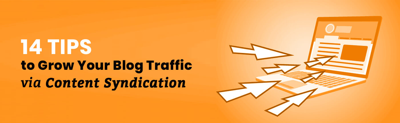 14 Tips to Grow Your Blog Traffic via Content Syndication