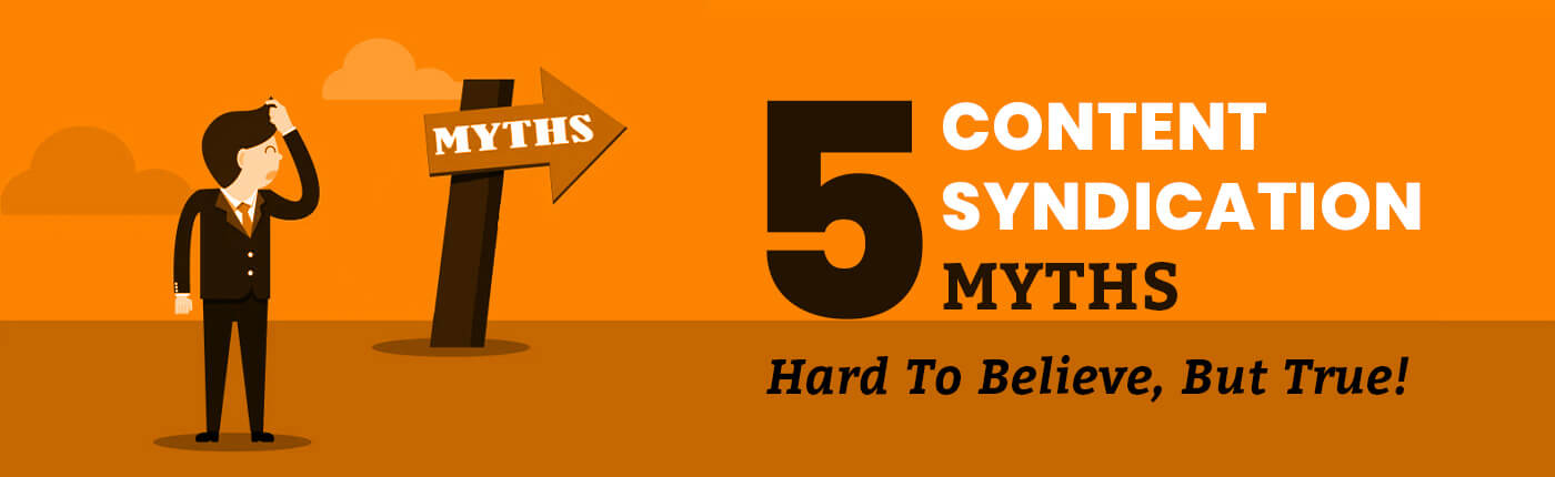 5 Content Syndication Myths | Hard To Believe, But True!
