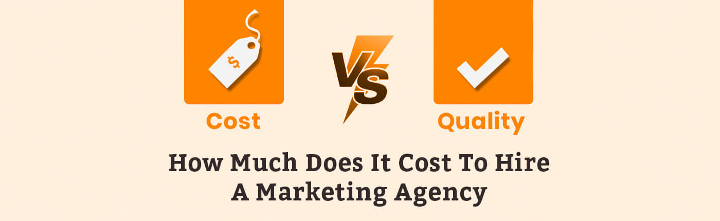 Cost vs Quality: How Much Does It Cost To Hire A Marketing Agency