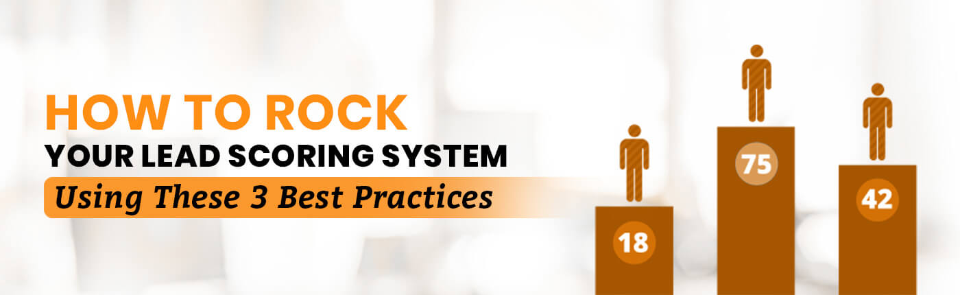 How to Rock Your Lead Scoring System Using These 3 Best Practices
