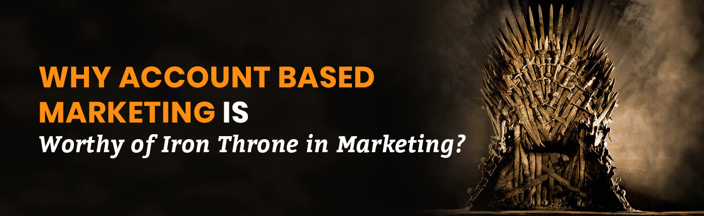Why Account Based Marketing is Worthy of Iron Throne in Marketing?