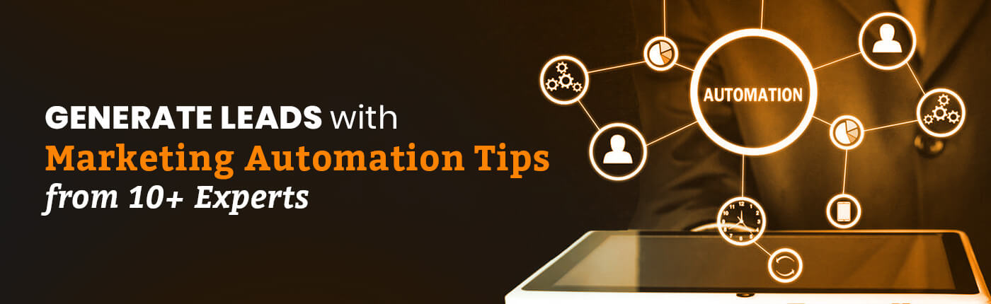 Generate Leads with Marketing Automation Tips from 10+ Experts