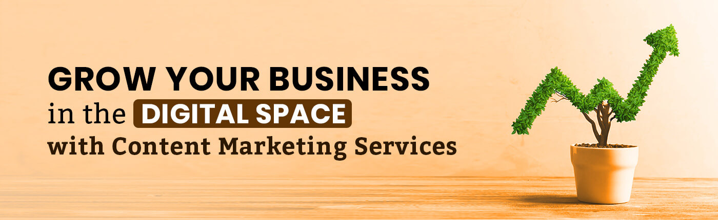 Grow Your Business in the Digital Space with Content Marketing Services