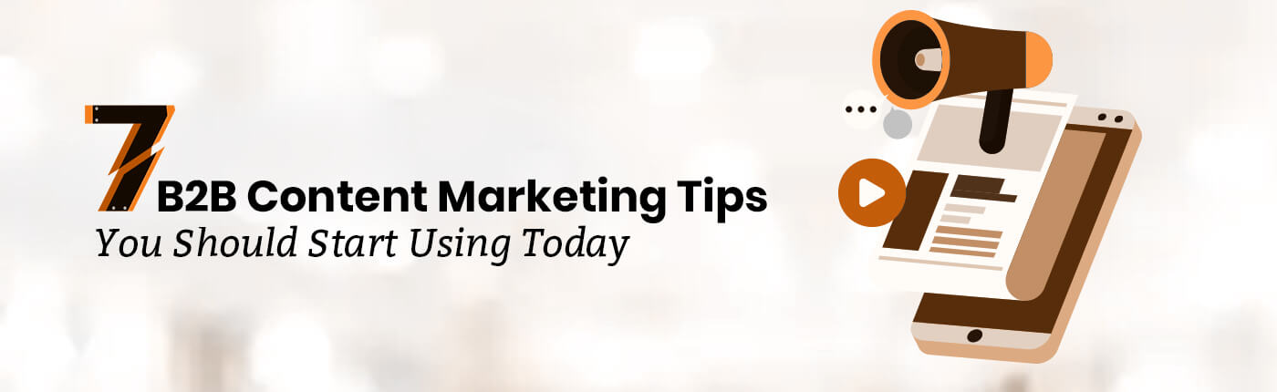 7 B2B Content Marketing Tips You Should Start Using Today