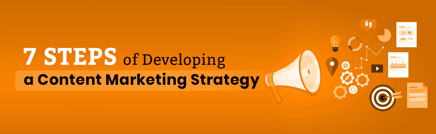 7 Steps of Developing a Content Marketing Strategy