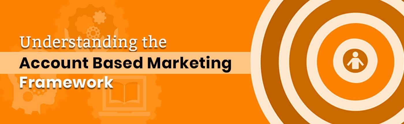 Understanding the Account Based Marketing Framework