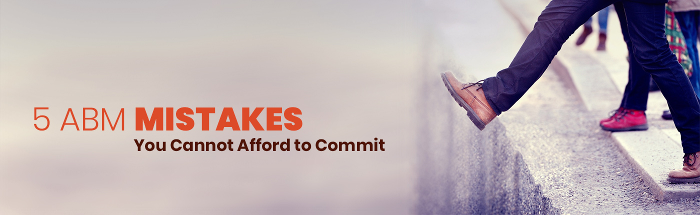5 ABM Mistakes You Cannot Afford to Commit