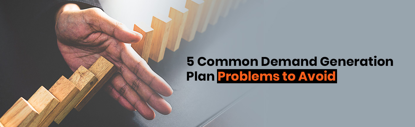 5 Common Demand Generation Plan Problems to Avoid