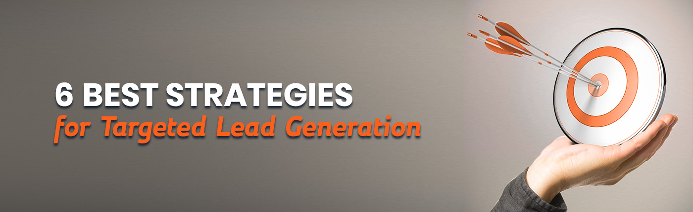 6 Best Strategies for Targeted Lead Generation