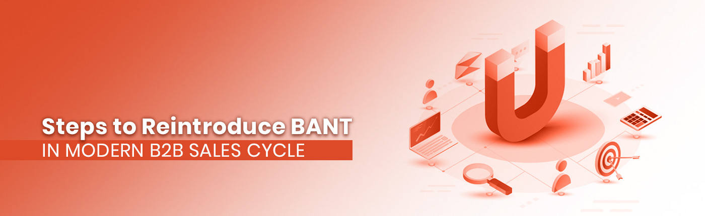 Steps to Reintroduce BANT in Modern B2B Sales Cycle