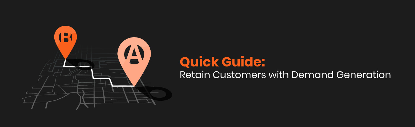 Quick Guide: Retain Customers with Demand Generation Strategies