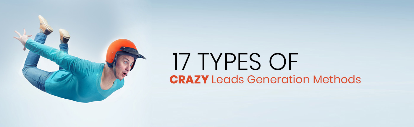 17 Types of Crazy Leads Generation Methods