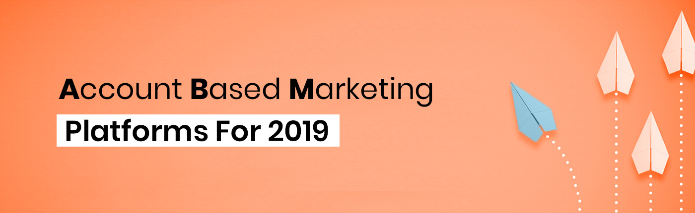 Account Based Marketing Platforms For 2019