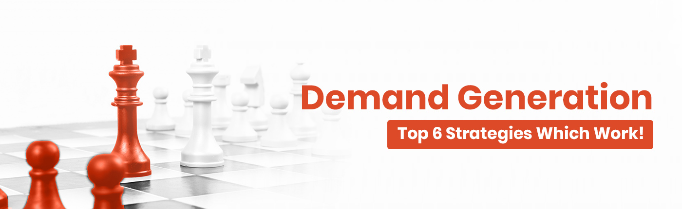 Top 6 Demand Generation Strategies Which Work!