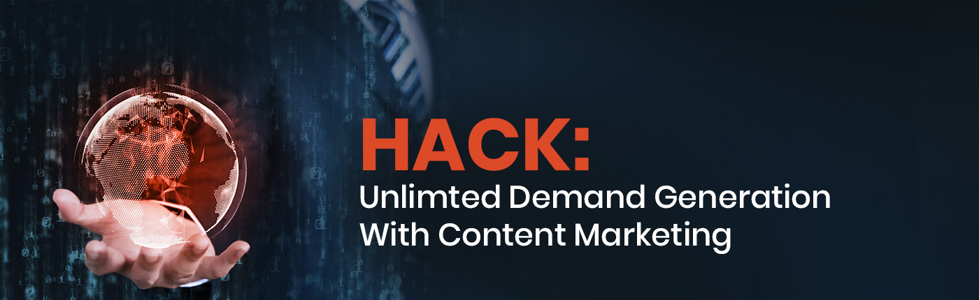 Hack: Unlimited Demand Generation With Content Marketing