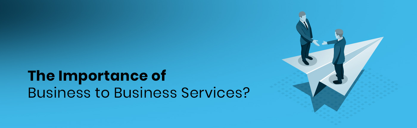 The Importance of Business to Business Services