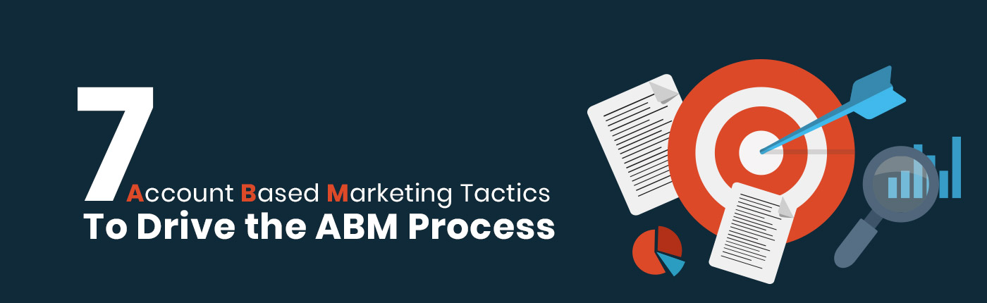 7 Account Based Marketing Tactics To Drive the ABM Process