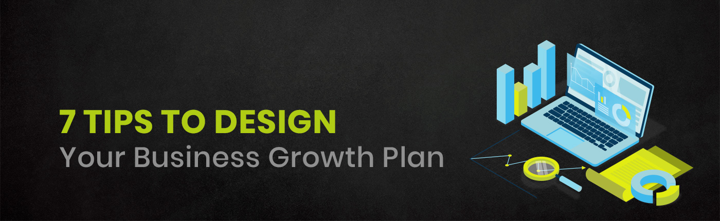 7 Tips to Design Your Business Growth Plan