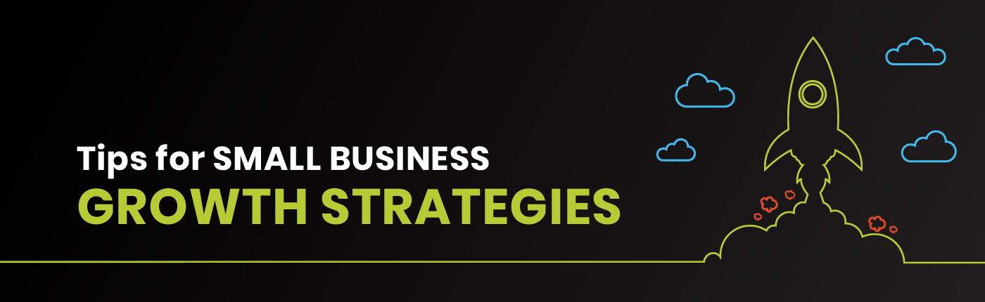 Tips for Small Business Growth Strategies