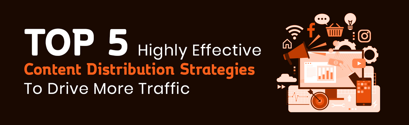 Top 5 Highly Effective  Content Distribution Strategies To Drive More Traffic