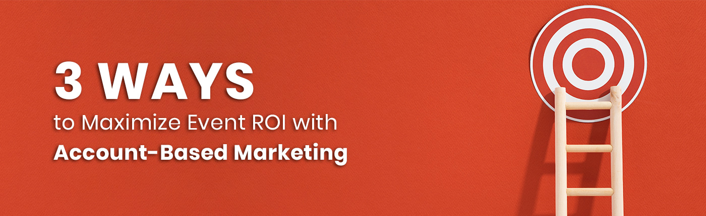 3-Ways-to-Maximize-Event-ROI-with-Account-Based-Marketing onlyb2b