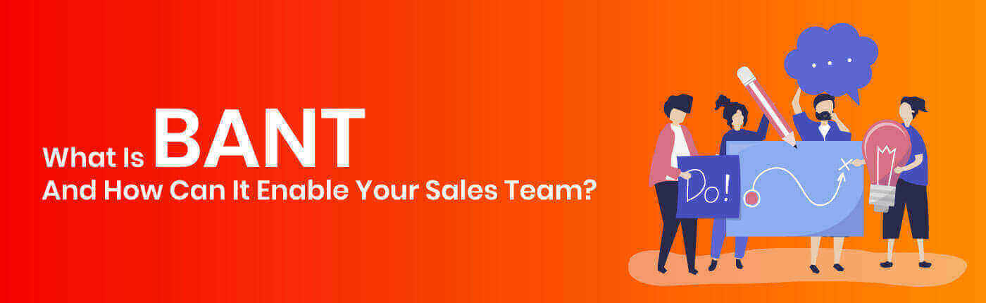 What Is BANT And How Can It Enable Your Sales Team?