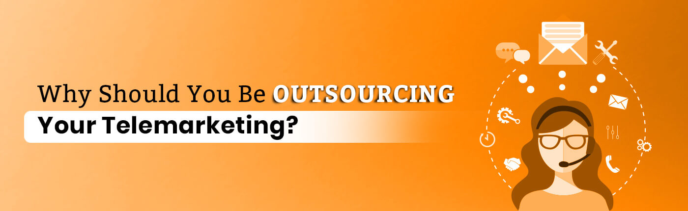 Why Should You Be Outsourcing Your Telemarketing