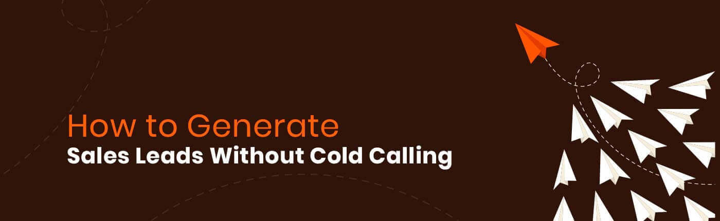 How To Generate Sales Leads Without Cold Calling?