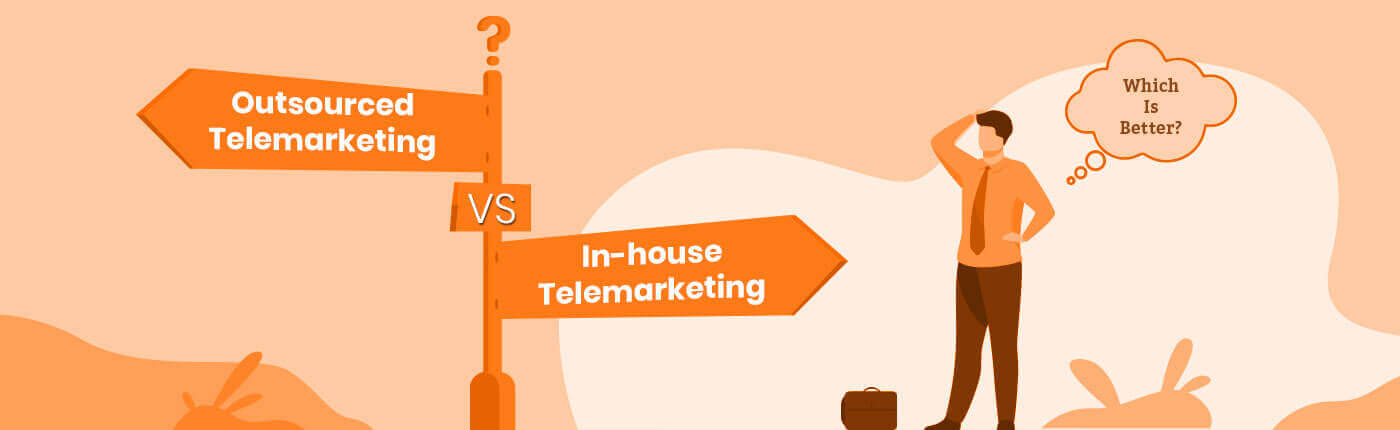 Outsourced Vs. In-house Telemarketing – Which is better?
