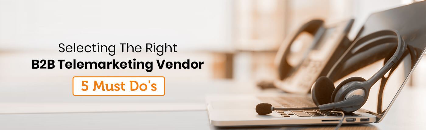 Selecting The Right B2B Telemarketing Vendor