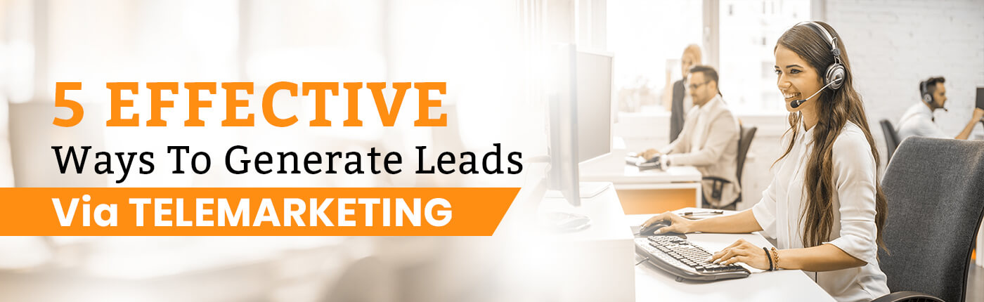 5 Effective Ways To Generate Leads Via Telemarketing