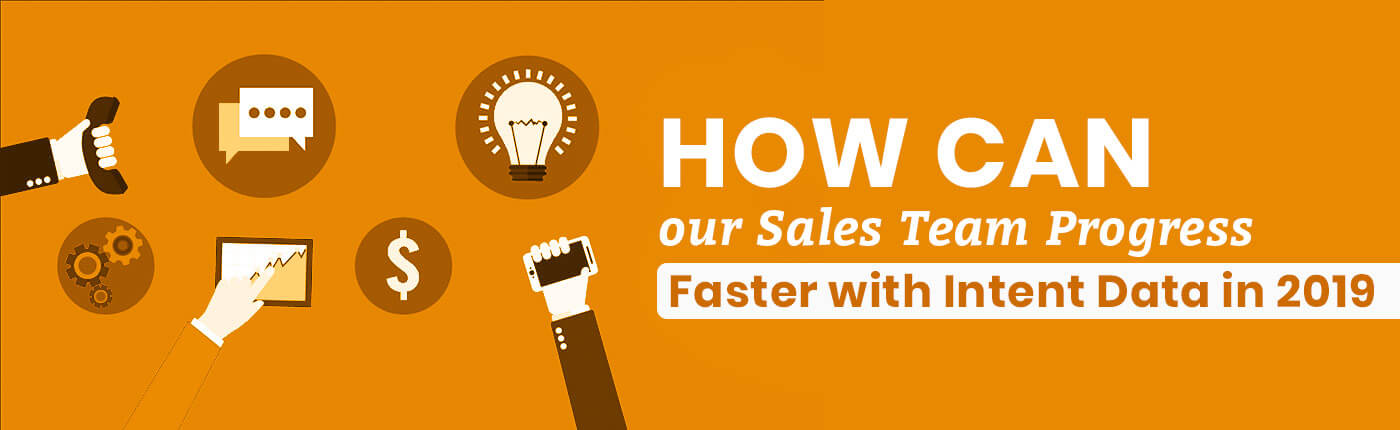 How Can Your Sales Team Progress Faster with Intent Data in 2019