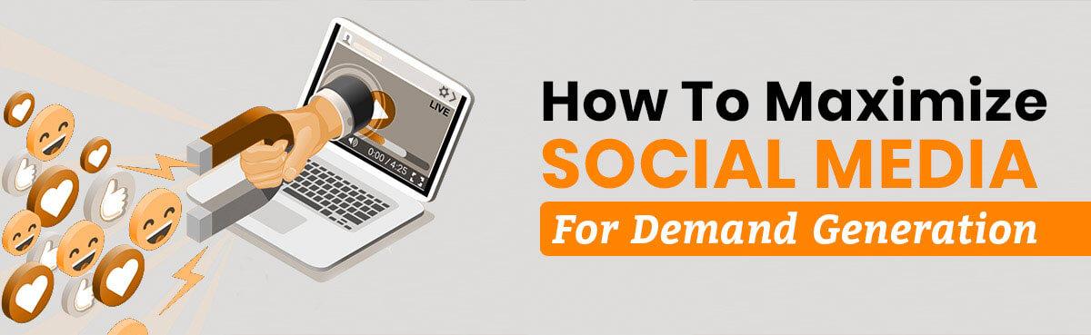Maximize Social Media For Demand Generation