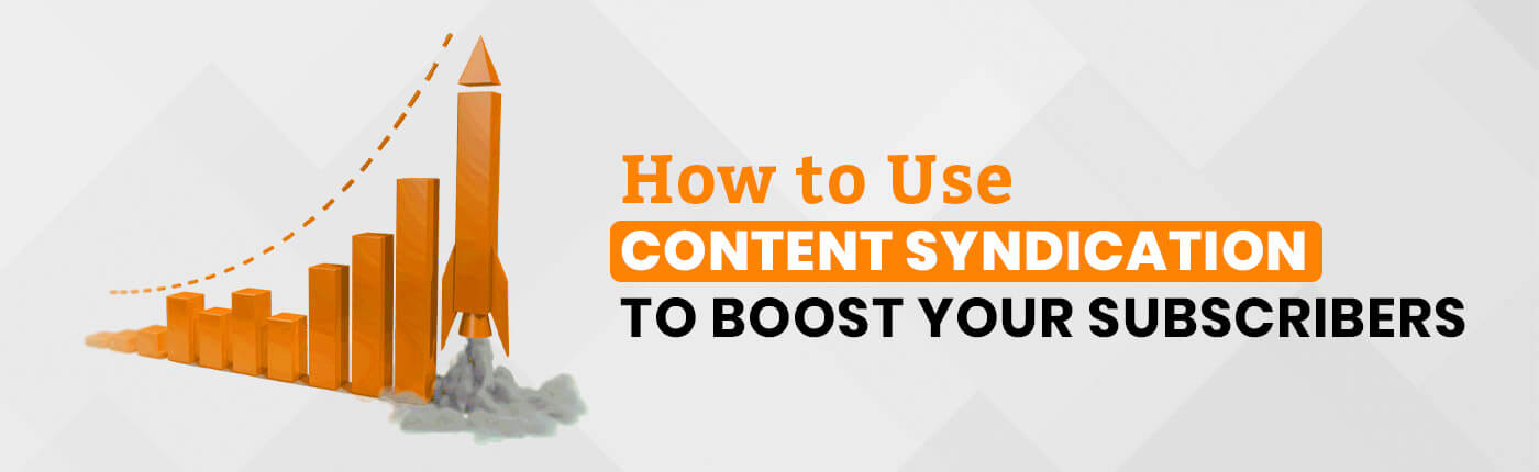 How to Use Content Syndication to Boost Your Subscribers