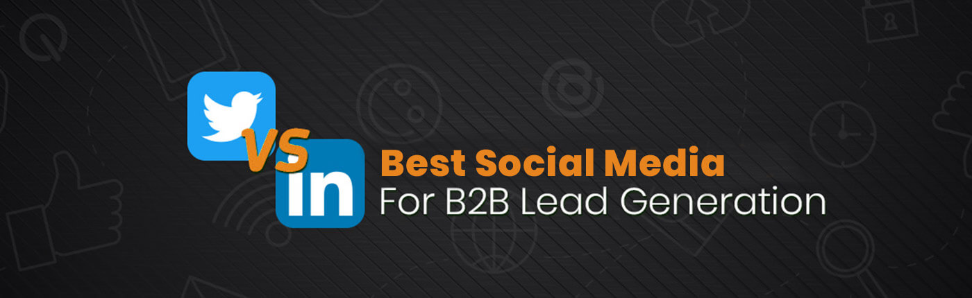 Best Social Media to generate B2B Leads Facebook vs Twitter vs LinkedIn