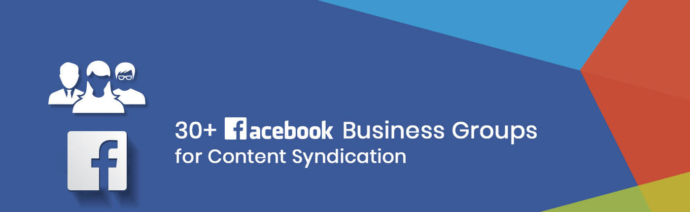 30+ Facebook Business Groups for Content Syndication