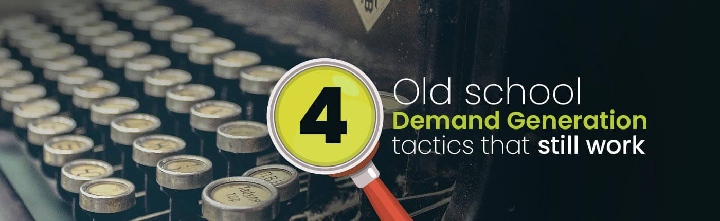 4 Old School Demand Generation Tactics That Still Work