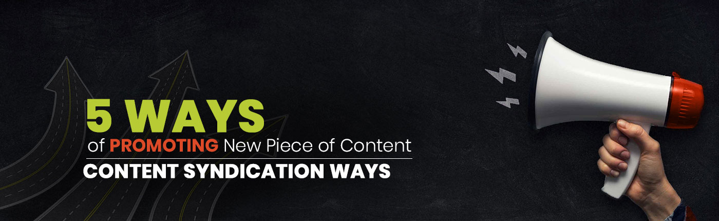 5 Ways Of Promoting New Piece of Content | Content Syndication Ways