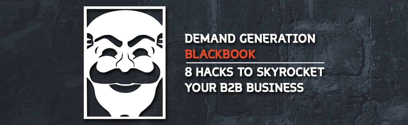 DEMAND GENERATION BLACKBOOK | 8 HACKS TO SKYROCKET YOUR B2B BUSINESS