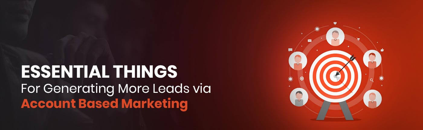 Essential things for generating more leads via Account Based Marketing