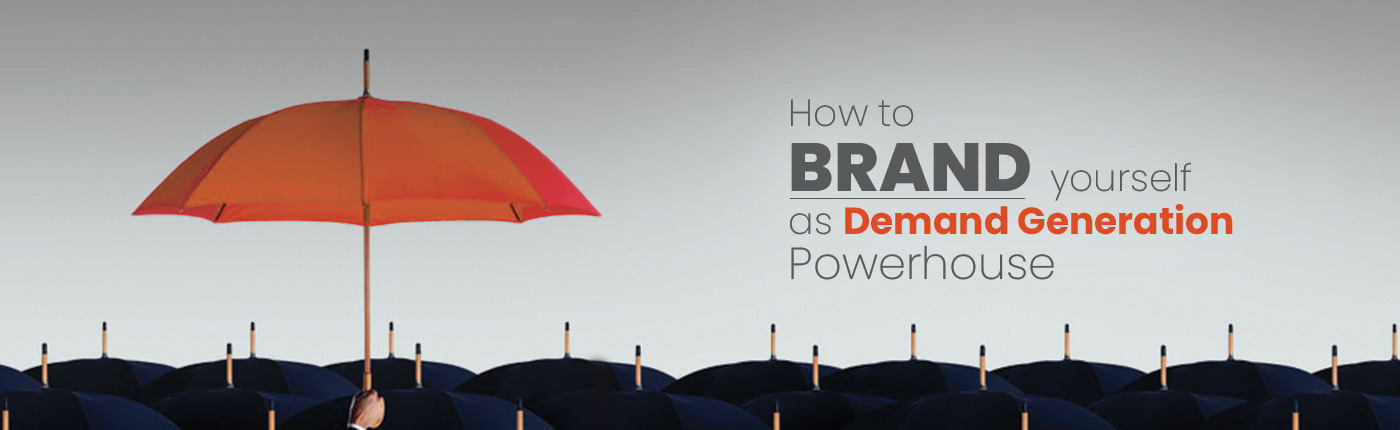How To Brand Yourself As Demand Generation Powerhouse