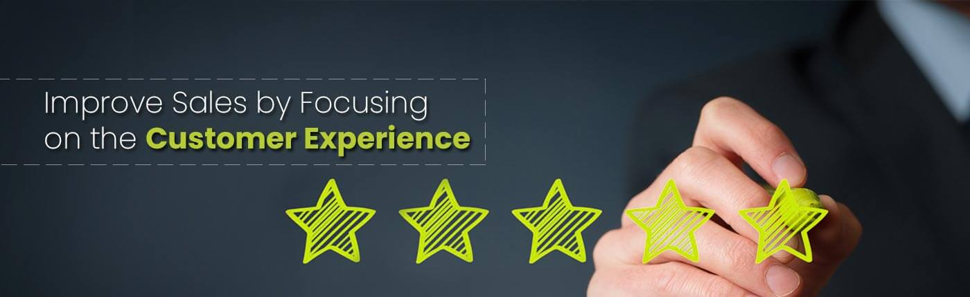 Improve Sales by Focusing on the Customer Experience