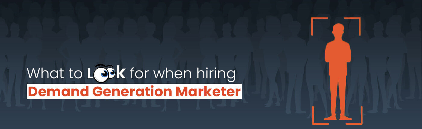 What To Look For When Hiring A Demand Generation Marketer