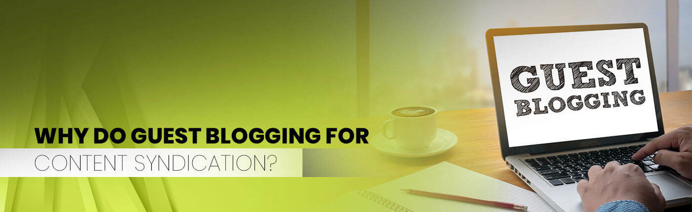 Why do Guest Blogging for Content Syndication?