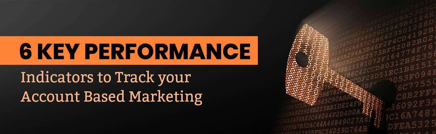 6 Key Performance Indicators To Track Your Account Based Marketing