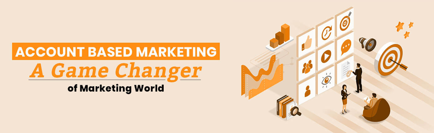 Account Based Marketing: A Game Changer Of Marketing World