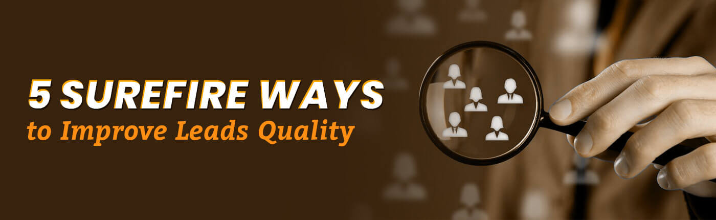 5 Surefire Ways To Increase The Lead Quality
