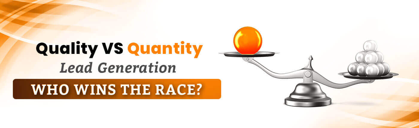 Quality Vs Quantity Lead Generation: Who Wins The Race?