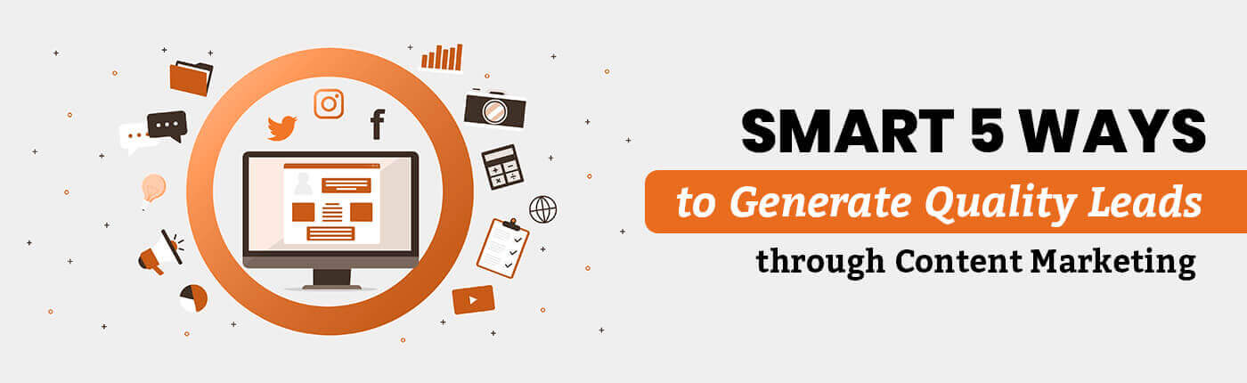 Smart 5 Ways To Generate Quality Leads Through Content Marketing