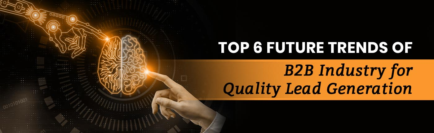 Top 6 future trends of B2B industry for Quality lead generation